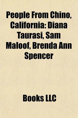 People from Chino, California - Diana Taurasi, Sam Maloof, Brenda Ann Spencer (Paperback): Books Llc