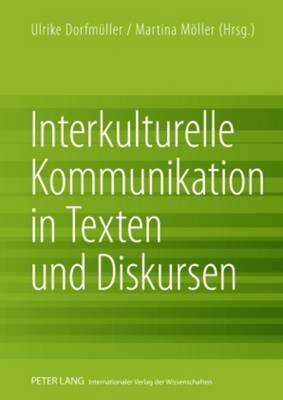 Interkulturelle Kommunikation in Texten Und Diskursen (German, Hardcover): Ulrike Dorfmuller