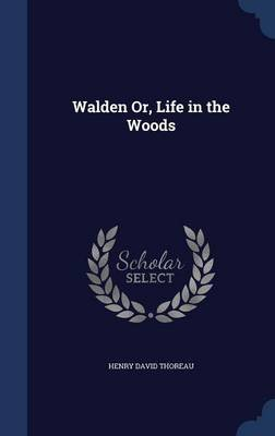 Walden Or, Life in the Woods (Hardcover): Henry David Thoreau