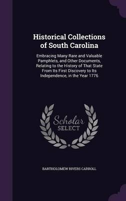 Historical Collections of South Carolina - Embracing Many Rare and Valuable Pamphlets, and Other Documents, Relating to the...
