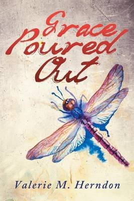 Grace Poured Out (Paperback): Valerie M Herndon