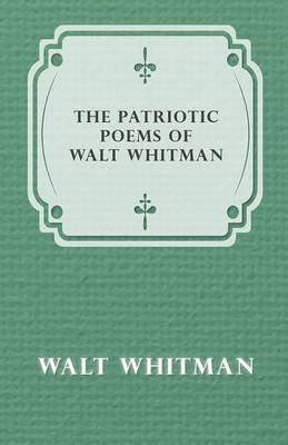 The Patriotic Poems of Walt Whitman (Electronic book text): Walt Whitman