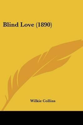 Blind Love (1890) (Paperback): Wilkie Collins