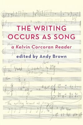 'The Writing Occurs as Song': a Kelvin Corcoran Reader (Paperback, New): Andy Brown