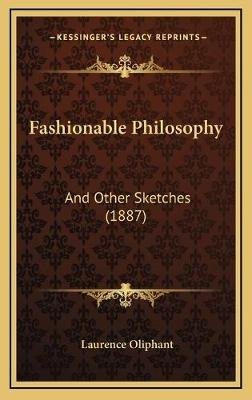 Fashionable Philosophy Fashionable Philosophy - And Other Sketches (1887) and Other Sketches (1887) (Hardcover): Laurence...