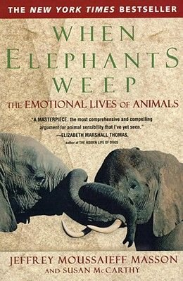 When Elephants Weep - The Emotional Lives of Animals (Electronic book text): Jeffrey Moussaieff Masson