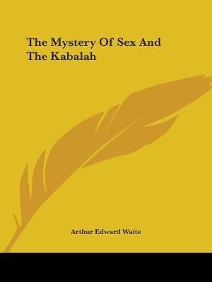 The Mystery of Sex and the Kabalah (Paperback): Arthur Edward Waite