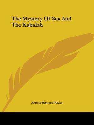 The Mystery of Sex and the Kabalah (Paperback): Arthur Edward Waite