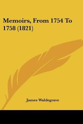 Memoirs, From 1754 To 1758 (1821) (Paperback): James Waldegrave