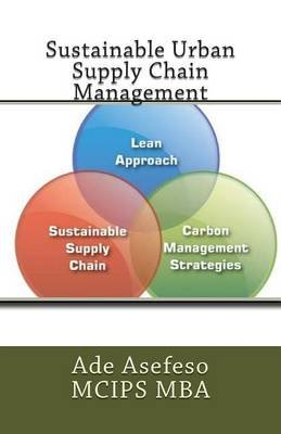 Sustainable Urban Supply Chain Management (Paperback): Ade Asefeso MCIPS MBA
