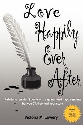 Love Happily Ever After (Paperback): Victoria M. Lowery