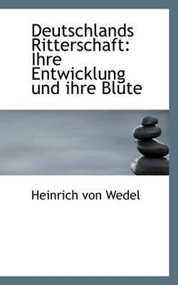 Deutschlands Ritterschaft - Ihre Entwicklung Und Ihre Bl Te (English, German, Paperback): Heinrich von Wedel