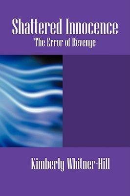Shattered Innocence - The Error of Revenge (Paperback): Kimberly Whitner Hill
