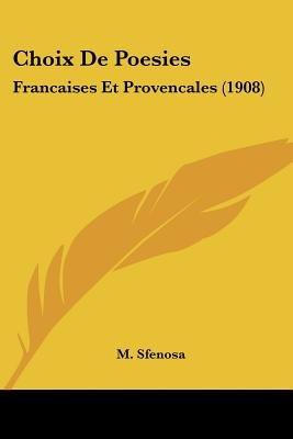 Choix de Poesies - Francaises Et Provencales (1908) (English, French, Paperback): M. Sfenosa