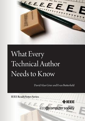 What Every Technical Author Needs to Know (Paperback): Evan Butterfield, David Alan Grier