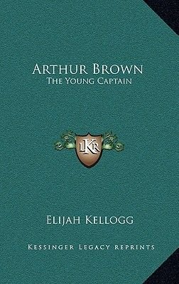 Arthur Brown - The Young Captain (Hardcover): Elijah Kellogg