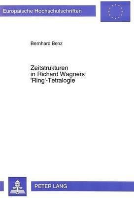 Zeitstrukturen in Richard Wagners 'Ring'-Tetralogie (German, Paperback): Bernhard Benz