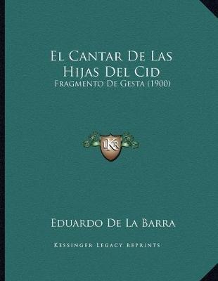 El Cantar de Las Hijas del Cid - Fragmento de Gesta (1900) (Spanish, Paperback): Eduardo De La Barra