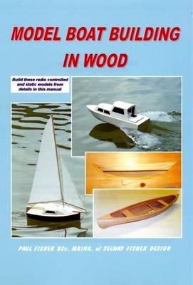 Model Boat Building in Wood (Paperback): Paul Fisher
