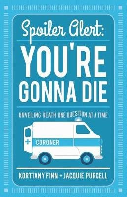 Spoiler Alert - You're Gonna Die (Paperback, Revised and Updated ed.): Korttany Finn, Jacquie Purcell