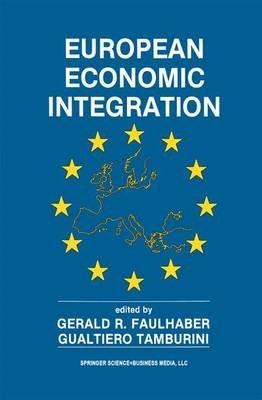 European Economic Integration (Paperback): Gerald R Faulhaber, Gualtiero Tamburini