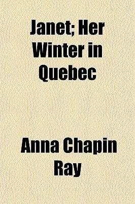 Janet; Her Winter in Quebec (Paperback): Anna Chapin Ray