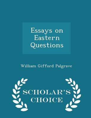 Essays on Eastern Questions - Scholar's Choice Edition (Paperback): William Gifford Palgrave