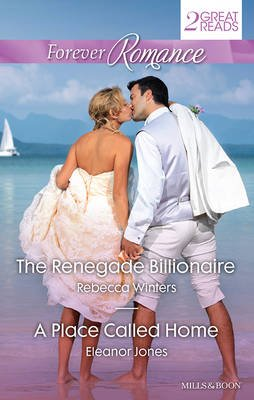 Forever Romance Duo/the Renegade Billionaire/A Place Called Home (Paperback): Rebecca Winters, Eleanor Jones