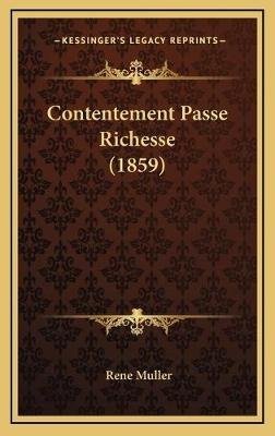 Contentement Passe Richesse (1859) (French, Hardcover): Rene Muller
