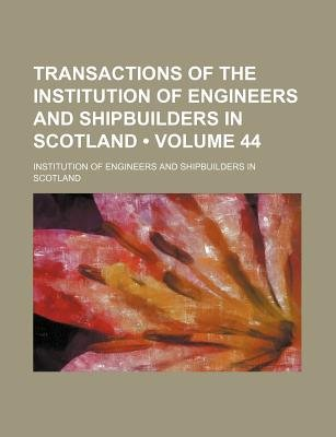 Transactions of the Institution of Engineers and Shipbuilders in Scotland (Volume 44) (Paperback): Institution Of Engineers and...