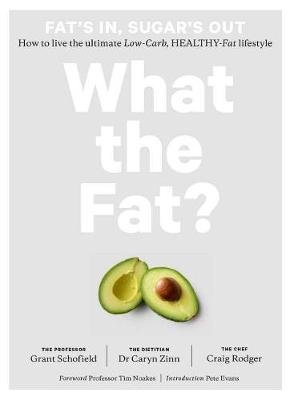 What the Fat? - Fat's In, Sugar's Out: How to Live the Ultimate Low Carb Healthy Fat Lifestyle (Hardcover): Grant...