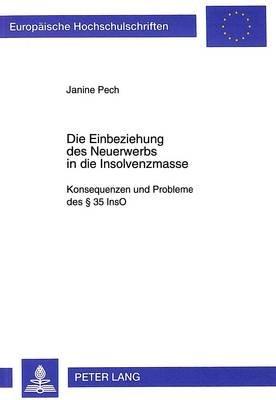 Die Einbeziehung Des Neuerwerbs in Die Insolvenzmasse - Konsequenzen Und Probleme Des 35 Inso (German, Paperback): Janine Pech