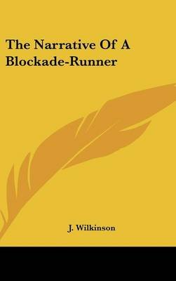 The Narrative of a Blockade-Runner (Hardcover): J Wilkinson