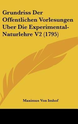 Grundriss Der Offentlichen Vorlesungen Uber Die Experimental-Naturlehre V2 (1795) (English, German, Hardcover): Maximus Von...