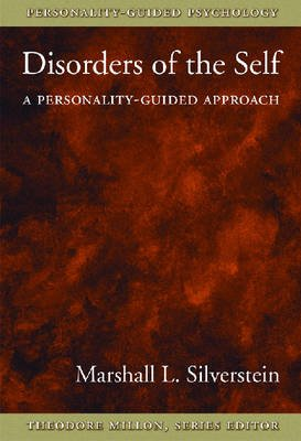 Disorders of the Self - A Personality-guided Approach (Hardcover): Marshall L. Silverstein