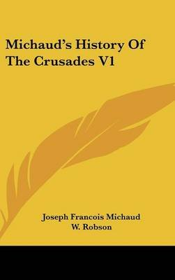 Michaud's History Of The Crusades V1 (Hardcover): Joseph Francois Michaud