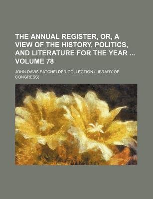 The Annual Register, Or, a View of the History, Politics, and Literature for the Year Volume 78 (Paperback): John Davis...