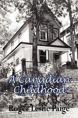 A Canadian Childhood (Paperback): Roger Leslie Paige