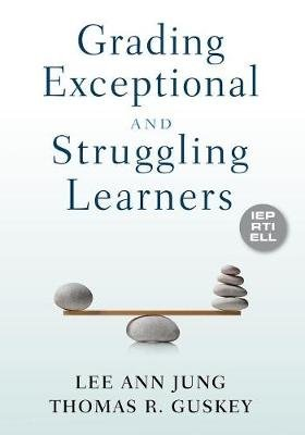 Grading Exceptional and Struggling Learners (Paperback): Lee Ann Jung, Thomas R. Guskey