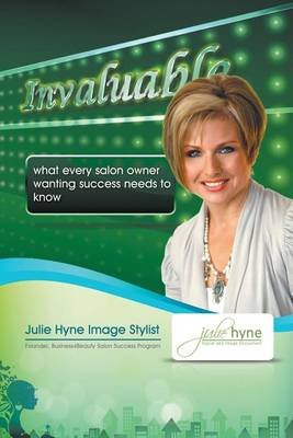 Invaluable - What Every Salon Owner Wanting Success Needs to Know (Paperback): Julie Hyne
