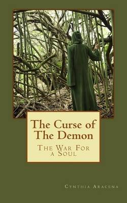 The Curse of The Demon - The War for A Soul (Paperback): Cynthia Aracena