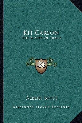 Kit Carson - The Blazer of Trails (Paperback): Albert Britt