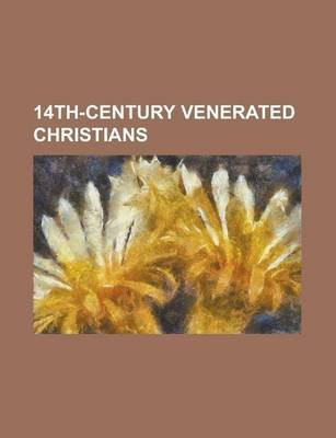 14th-Century Venerated Christians; Pope Urban V, Duns Scotus, John of Ruysbroeck, Henry Suso (Paperback): Books Llc