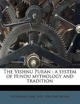 The Vishnu Pur N - A System of Hindu Mythology and Tradition Volume 2 (Paperback): H.H. Wilson, Fitzedward Hall