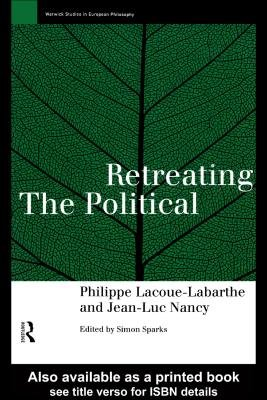 Retreating the Political (Electronic book text): Phillippe Lacoue-Labarthe, Jean-Luc Nancy