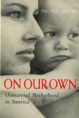 On Our Own - Unmarried Motherhood in America (Paperback, Revised): Melissa Ludtke