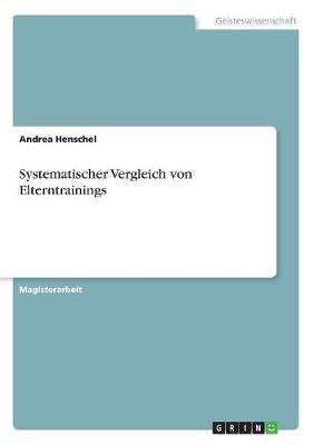 Systematischer Vergleich Von Elterntrainings (German, Paperback): Andrea Henschel