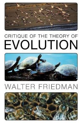 Critique of the Theory of Evolution (Hardcover): Walter Friedman