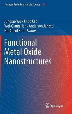 Functional Metal Oxide Nanostructures (Hardcover, 2012): Junqiao Wu, Jinbo Cao, Wei-Qiang Han, Anderson Janotti, Ho-Cheol Kim