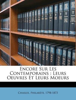 Encore Sur Les Contemporains - Leurs Oeuvres Et Leurs Moeurs (English, French, Paperback): Philarete Chasles
